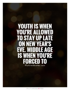 youth-is-when-youre-allowed-to-stay-up-late-on-new-years-eve-middle-age-is-when-youre-forced-to-quote-1